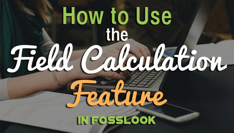 How fields calculation can help you quickly accomplish your daily business tasks