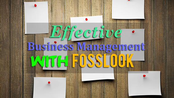 How to effectively manage your business with FossLook